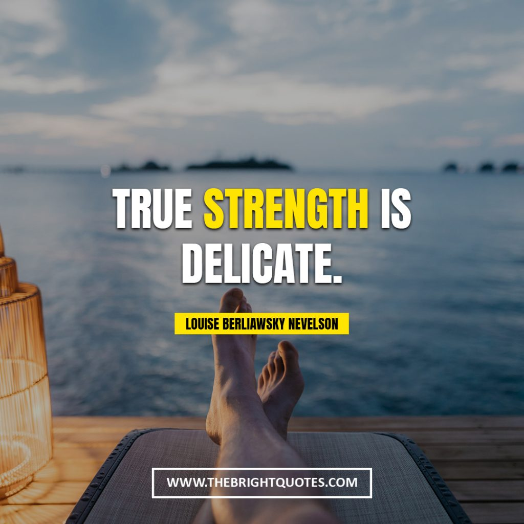 quotes about strength True strength is delicate