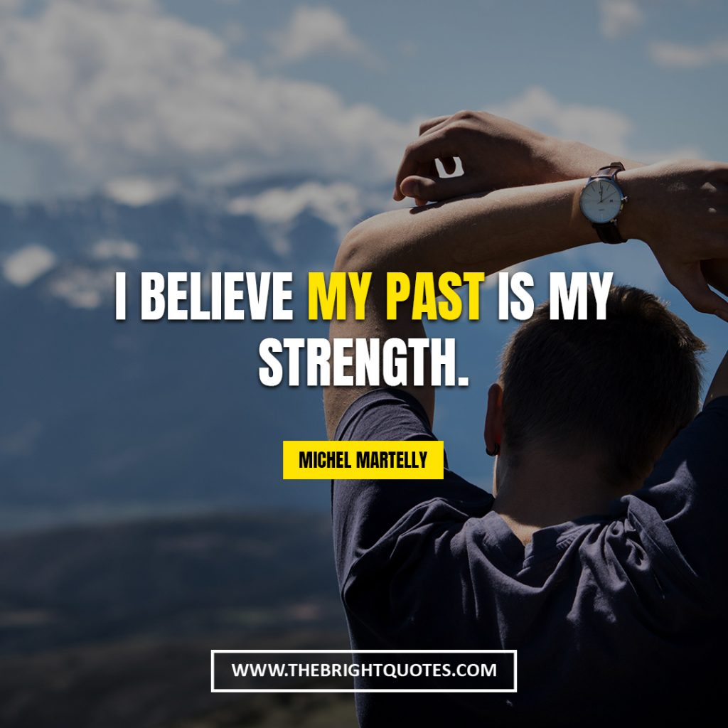 words of encouragement and strength I believe my past is my strength