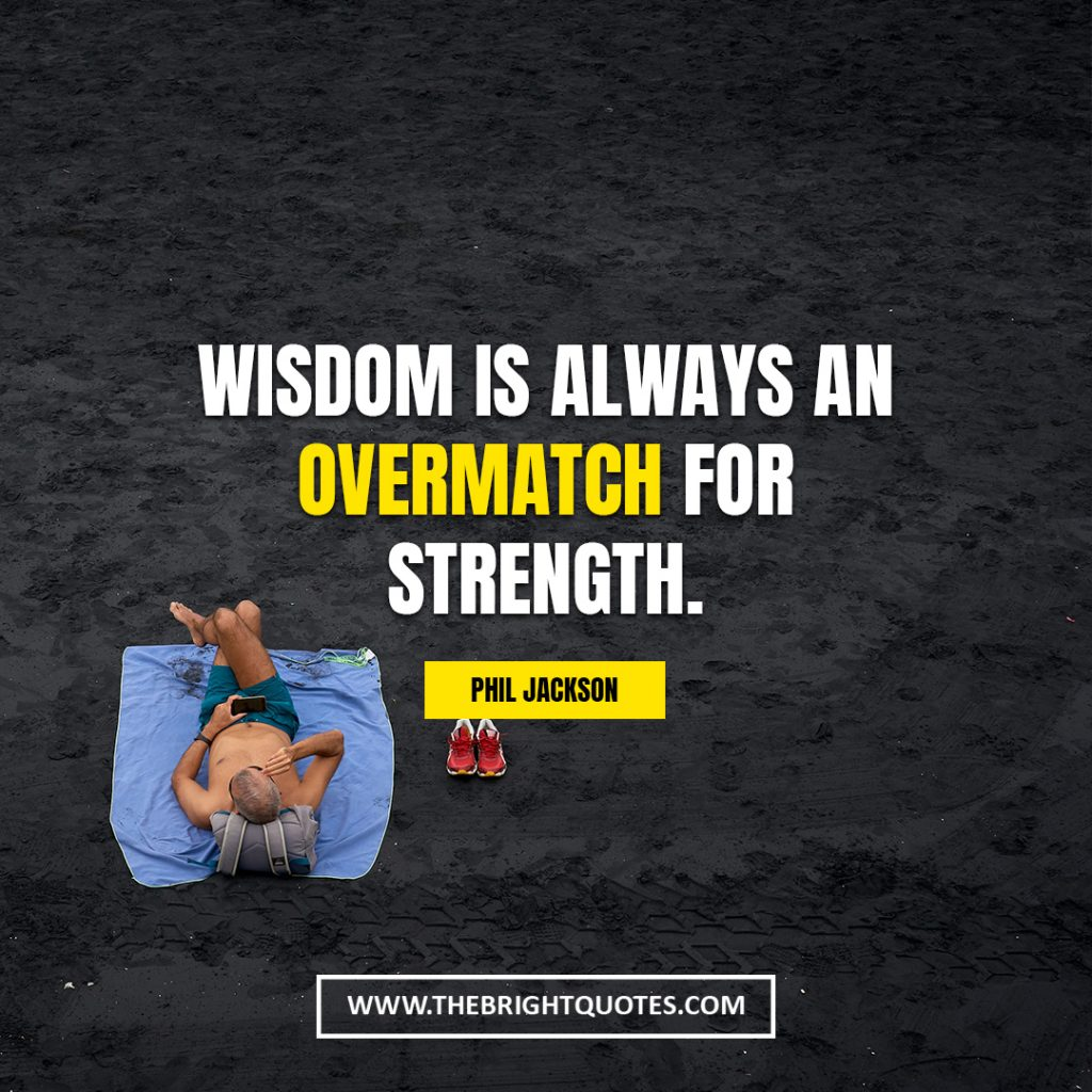 quotes about power Wisdom is always an overmatch for strength