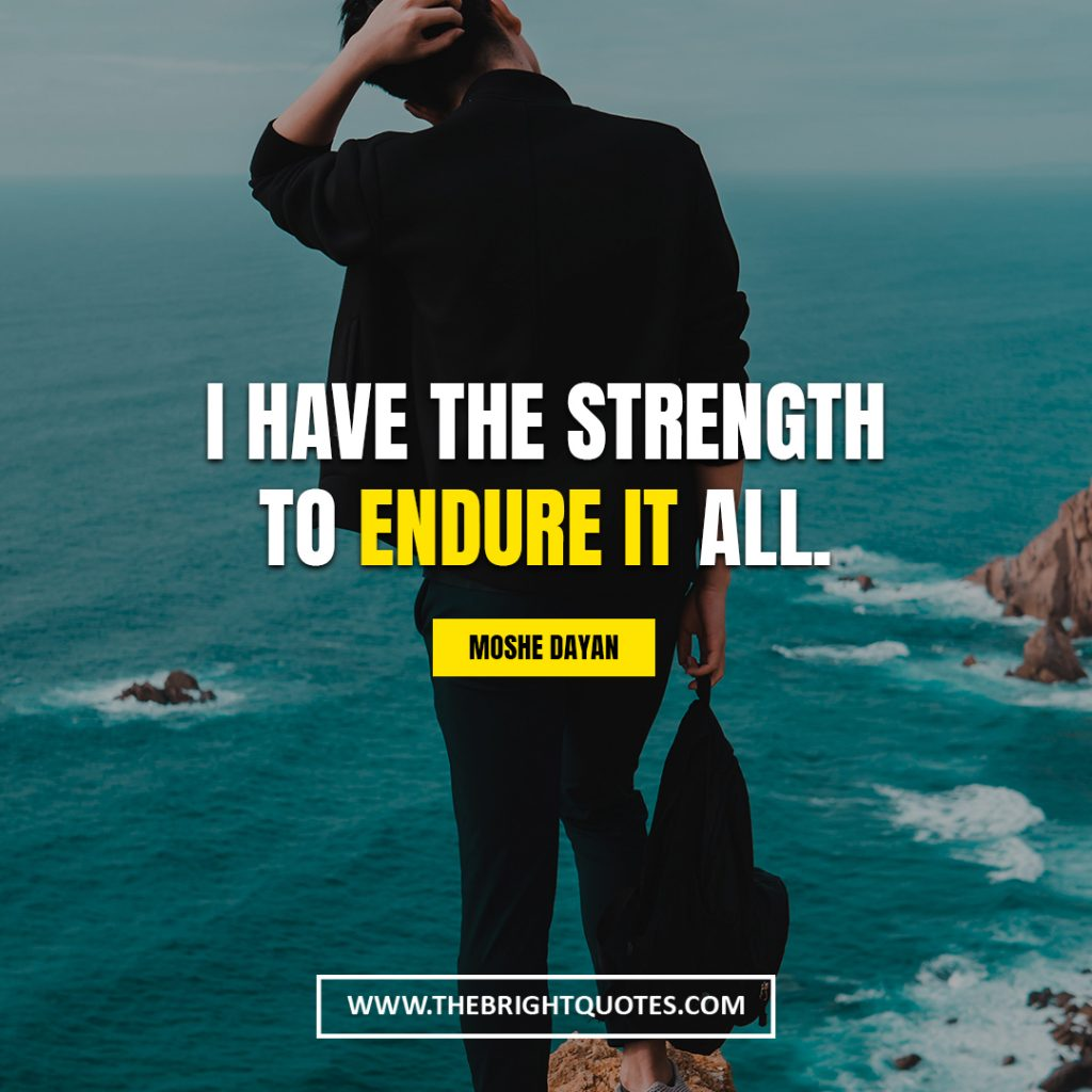 short quotes about strength I have the strength to endure it all