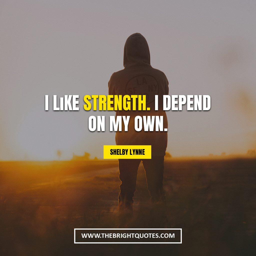 staying strong quotes I like strength I depend on my own