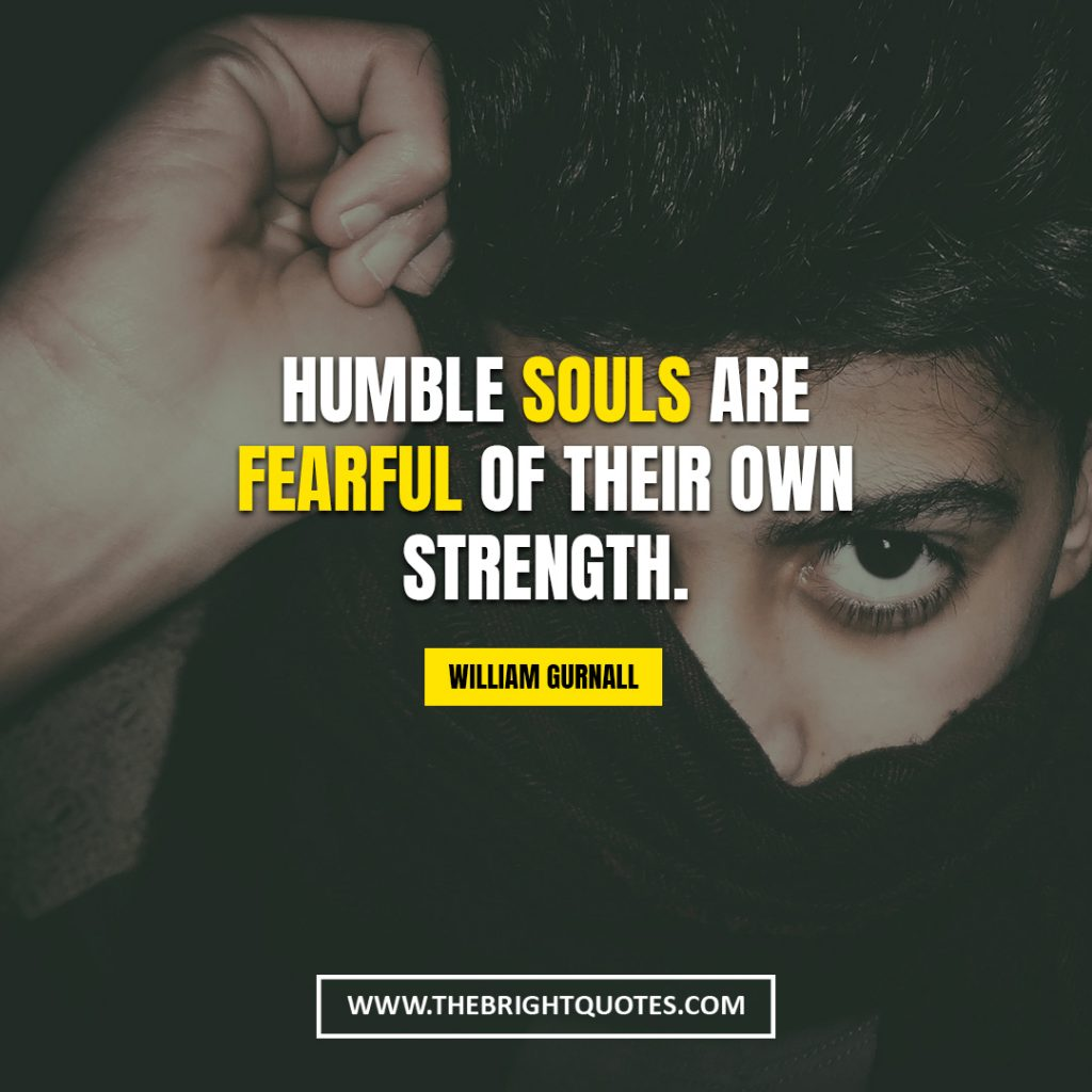 quote about strength Humble souls are fearful of their own strength