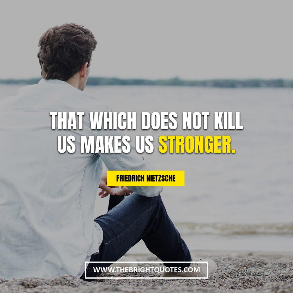 short strengh quotes That which does not kill us makes us stronger