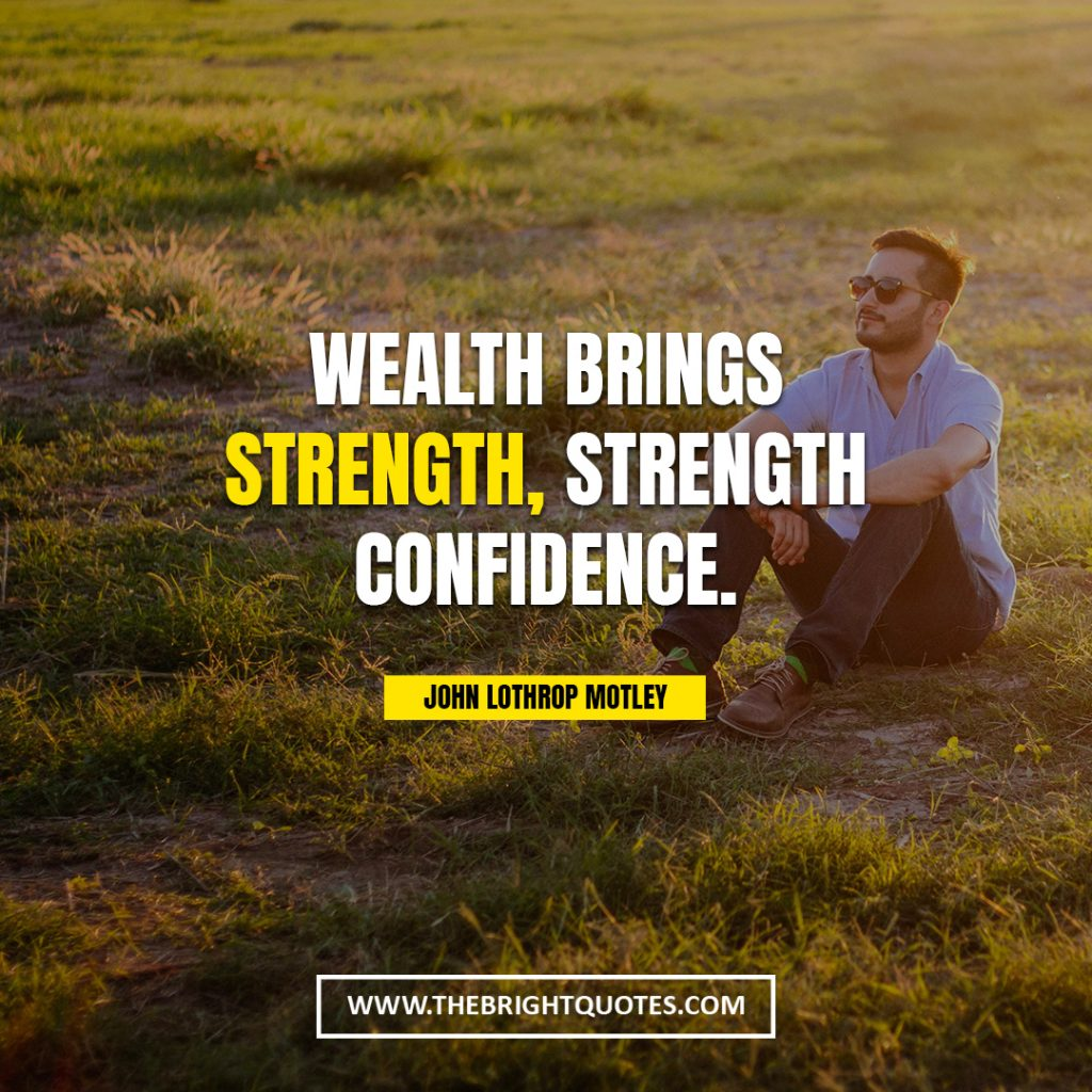 quotes about being strong Wealth brings strength, strength confidence