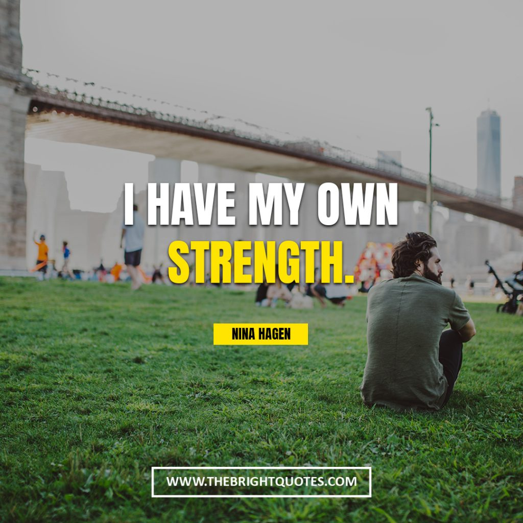 strong quotes I have my own strength