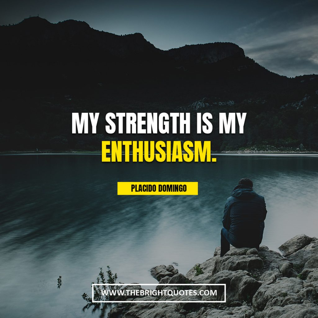 stay strong quotes My strength is my enthusiasm