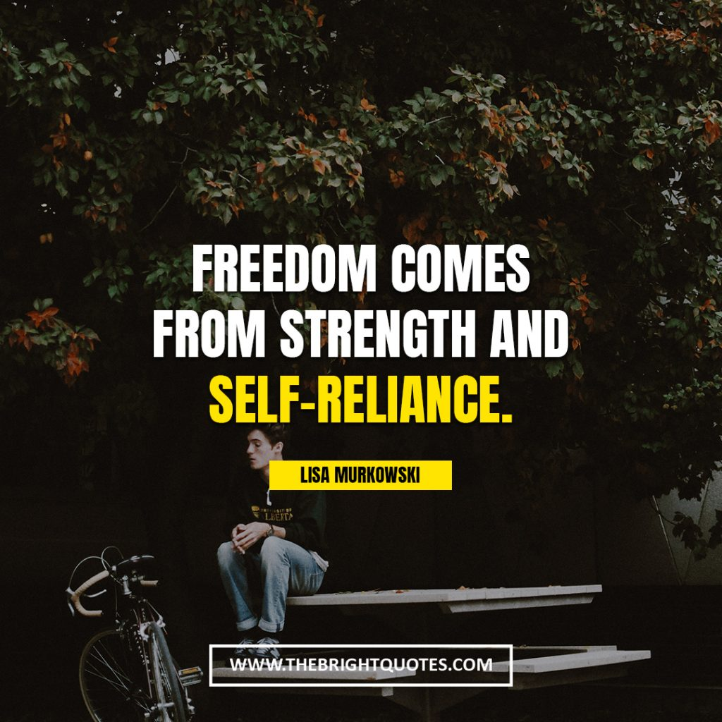 resillience quotes Freedom comes from strength and self-reliance