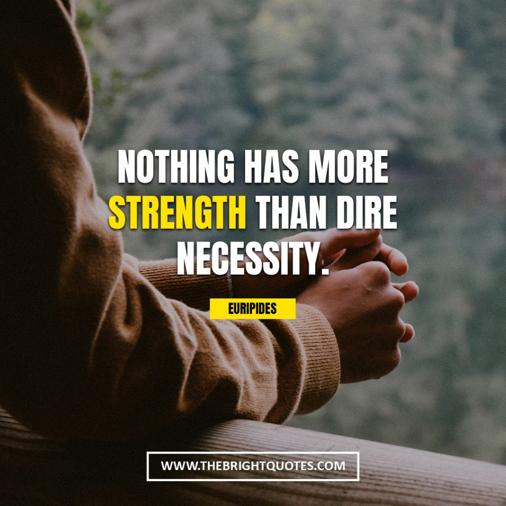 quotes on strength Nothing has more strength than dire necessity