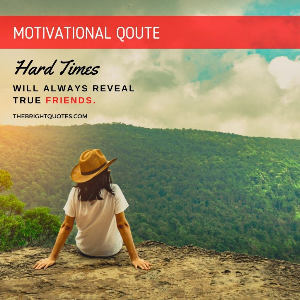 motivational quote hard times always reveal true friends