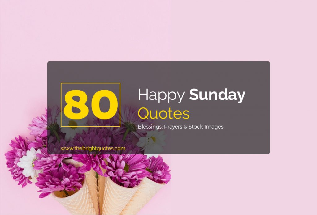 80 Best Happy Sunday Quotes Prayers And Blessings The Bright Quotes