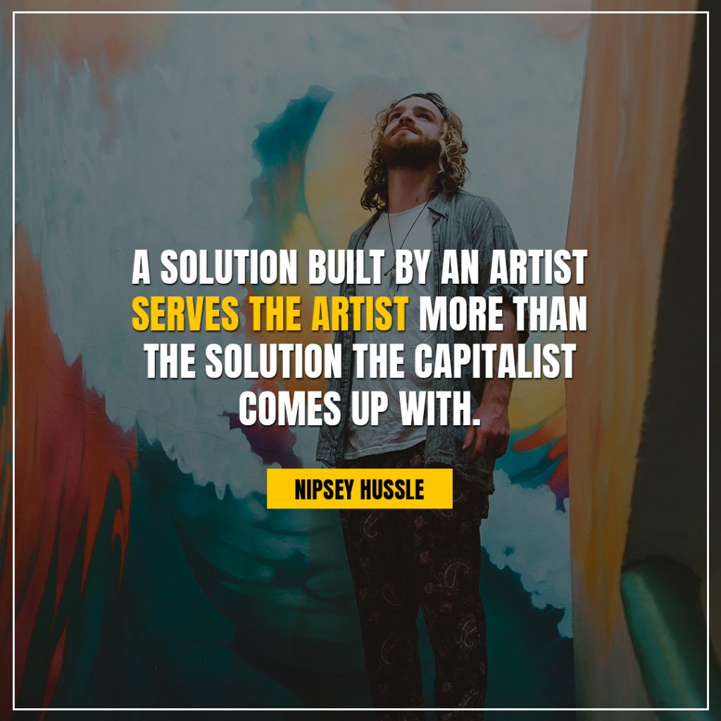 Nipsey Hussle Quotes on a solution built by an artist