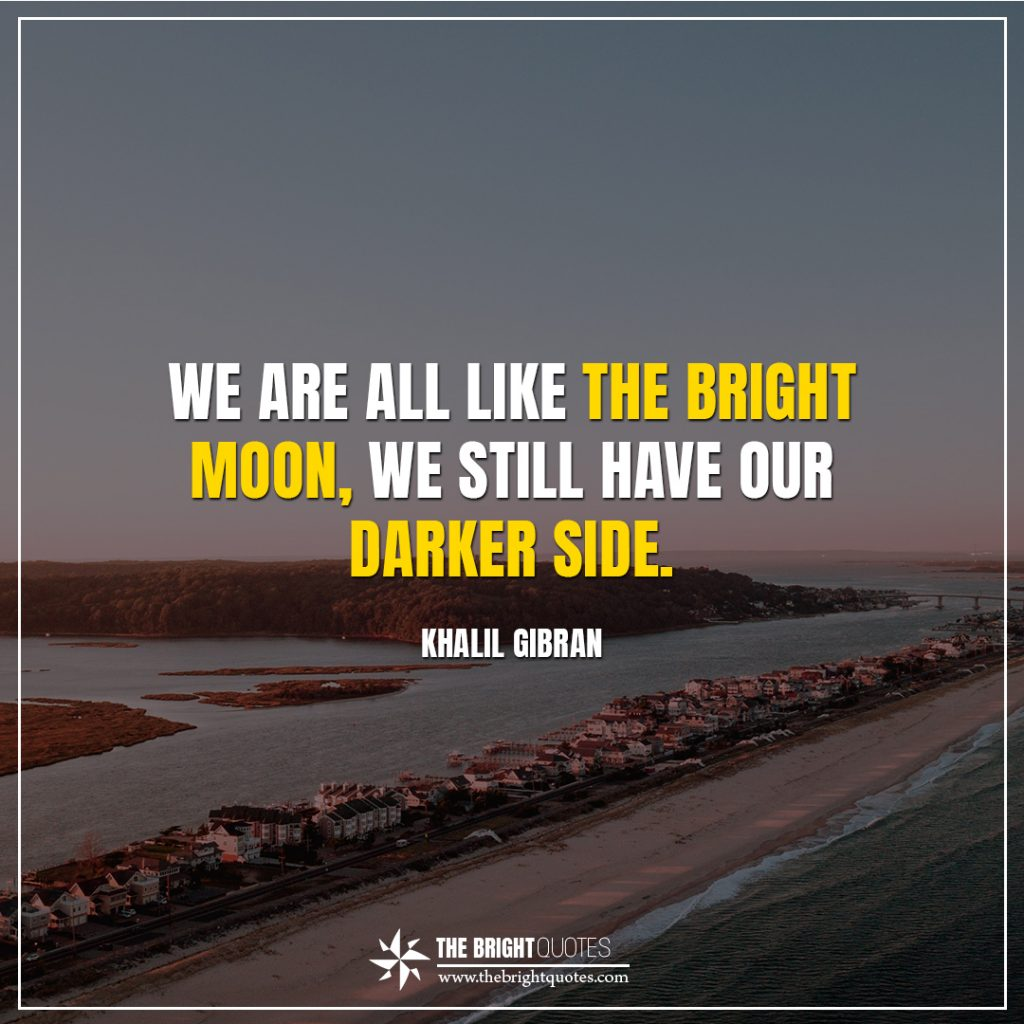 khalil gibran bright quotes we are all like the bright moon