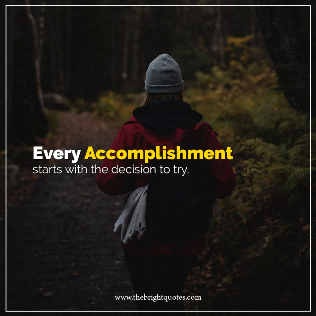 1 quote of the day every accomplishment starts with the decision to try
