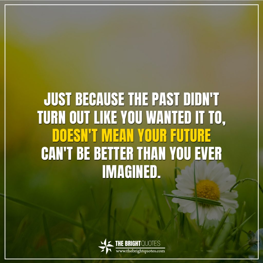 bright future quotes Just because the past didn't turn out like you wanted