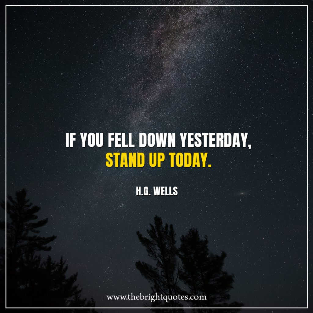 Stay Strong Quotes If you fell down yesterday, stand up today.