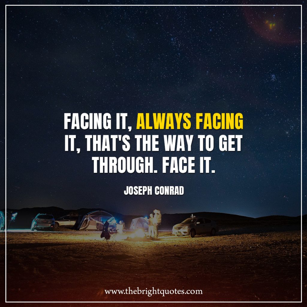 Stay Strong Quotes Facing it, always facing it, that's the way to get through. Face it.
