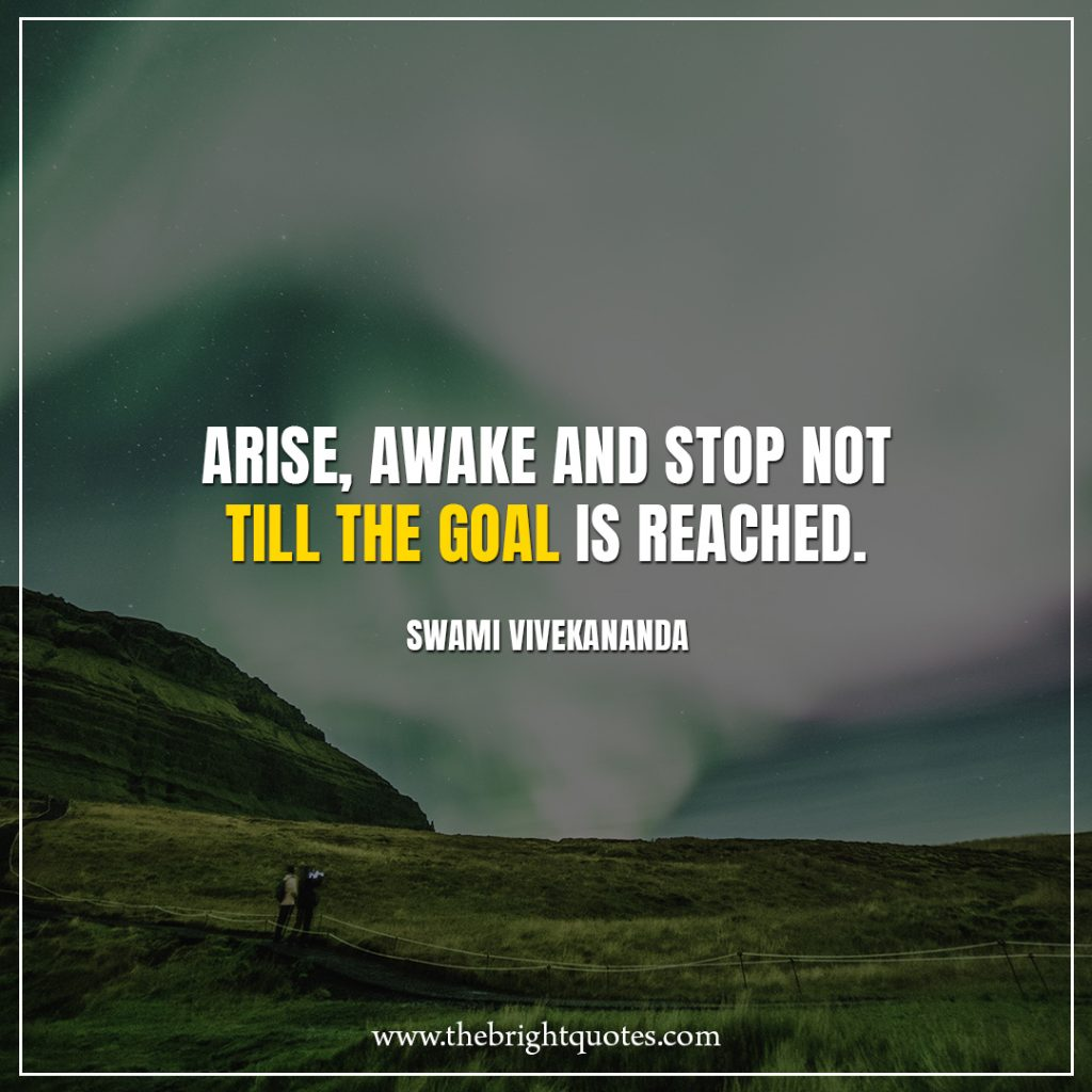 Stay Strong Quotes Arise, awake and stop not till the goal is reached.