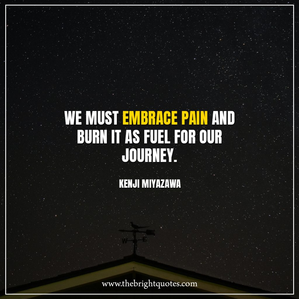 Stay Strong Quotes We must embrace pain and burn it as fuel for our journey.