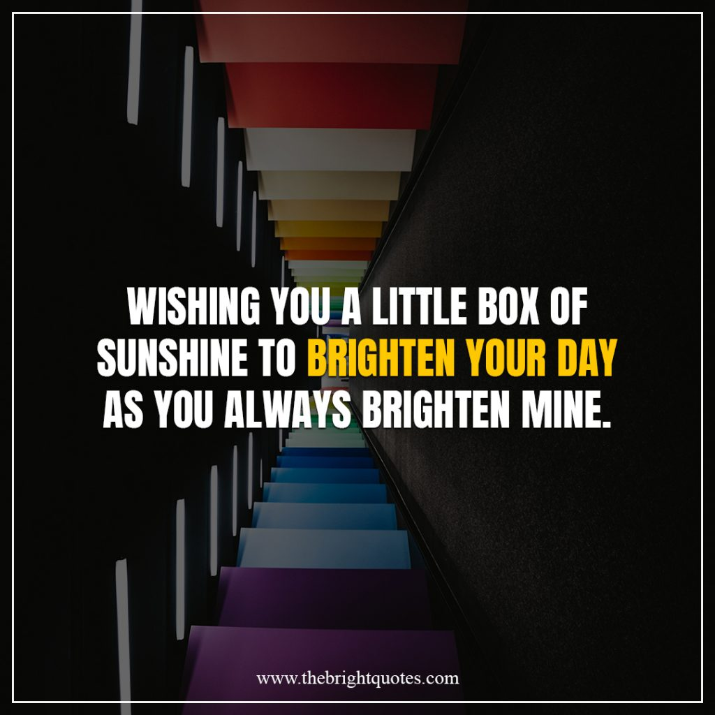 brighten your day quotes Wishing you a little box of sunshine