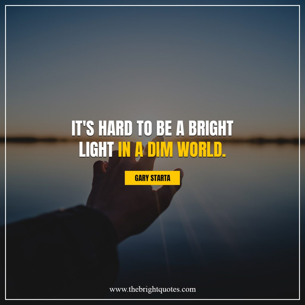 shine bright quotes It's hard to be a bright light in a dim world