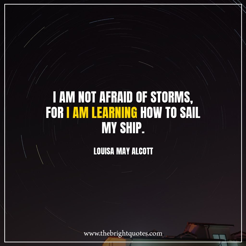 Stay Strong Quotes I am not afraid of storms, for I am learning how to sail my ship.