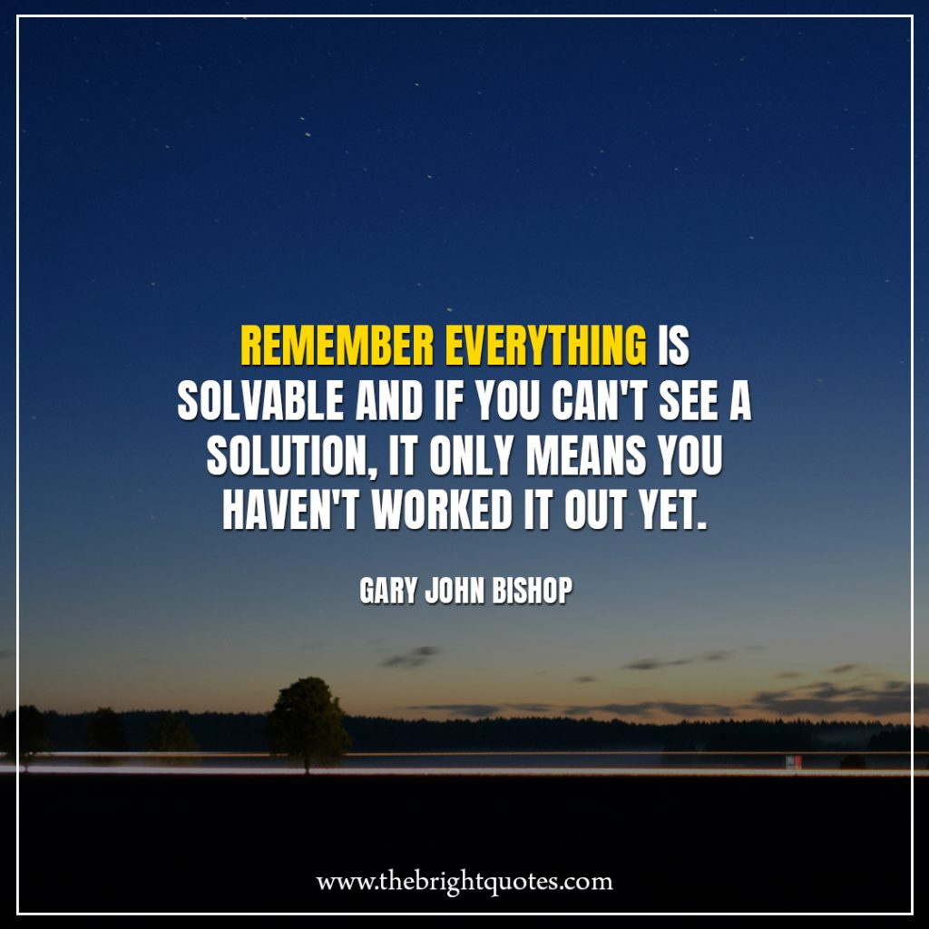 Stay Strong Quotes Remember everything is solvable and if you can't see a solution, it only means you haven't worked it out yet.