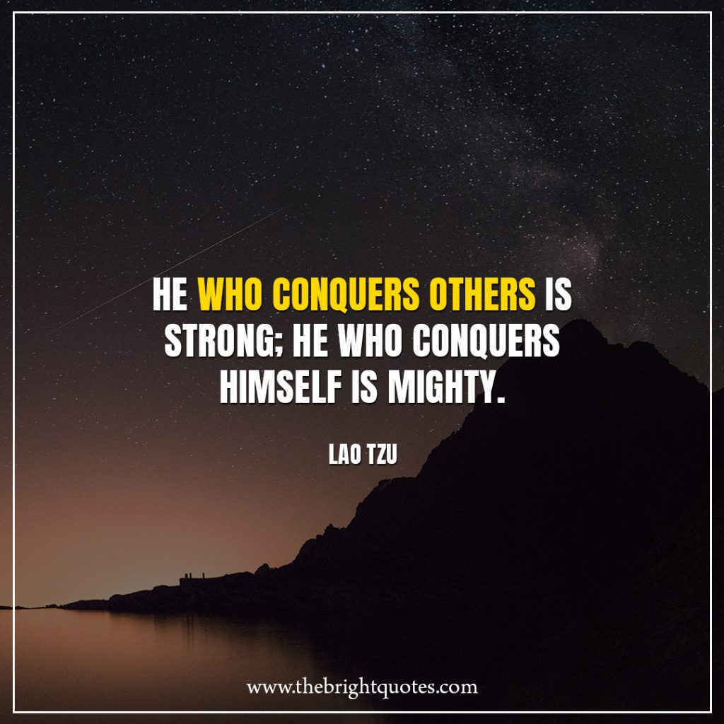 Stay Strong Quotes He who conquers others is strong; He who conquers himself is mighty.