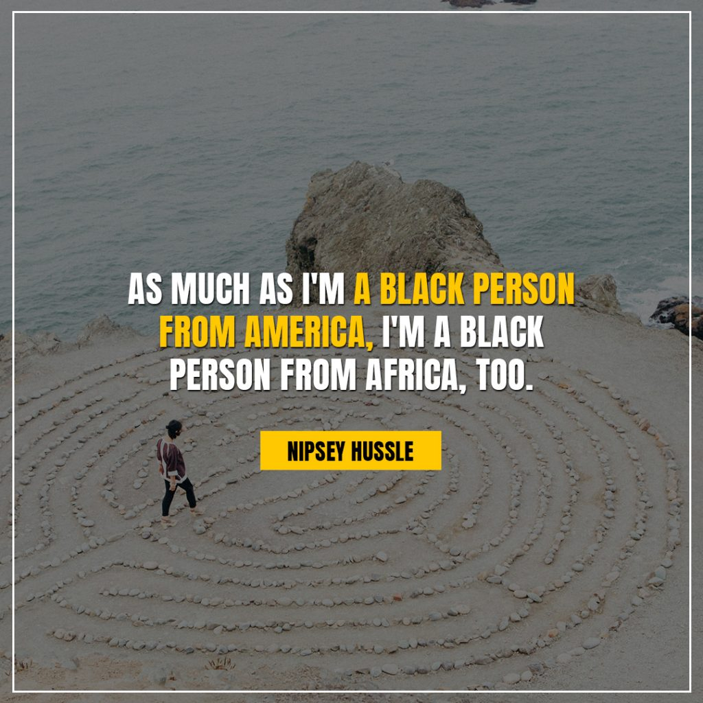 Nipsey Hussle Quotes as much as i am black person from america