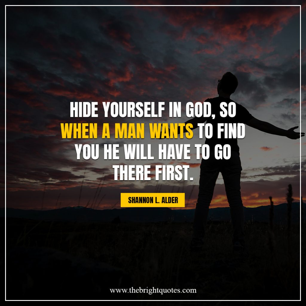 shine bright quotes Hide yourself in God, so when a man wants to find you