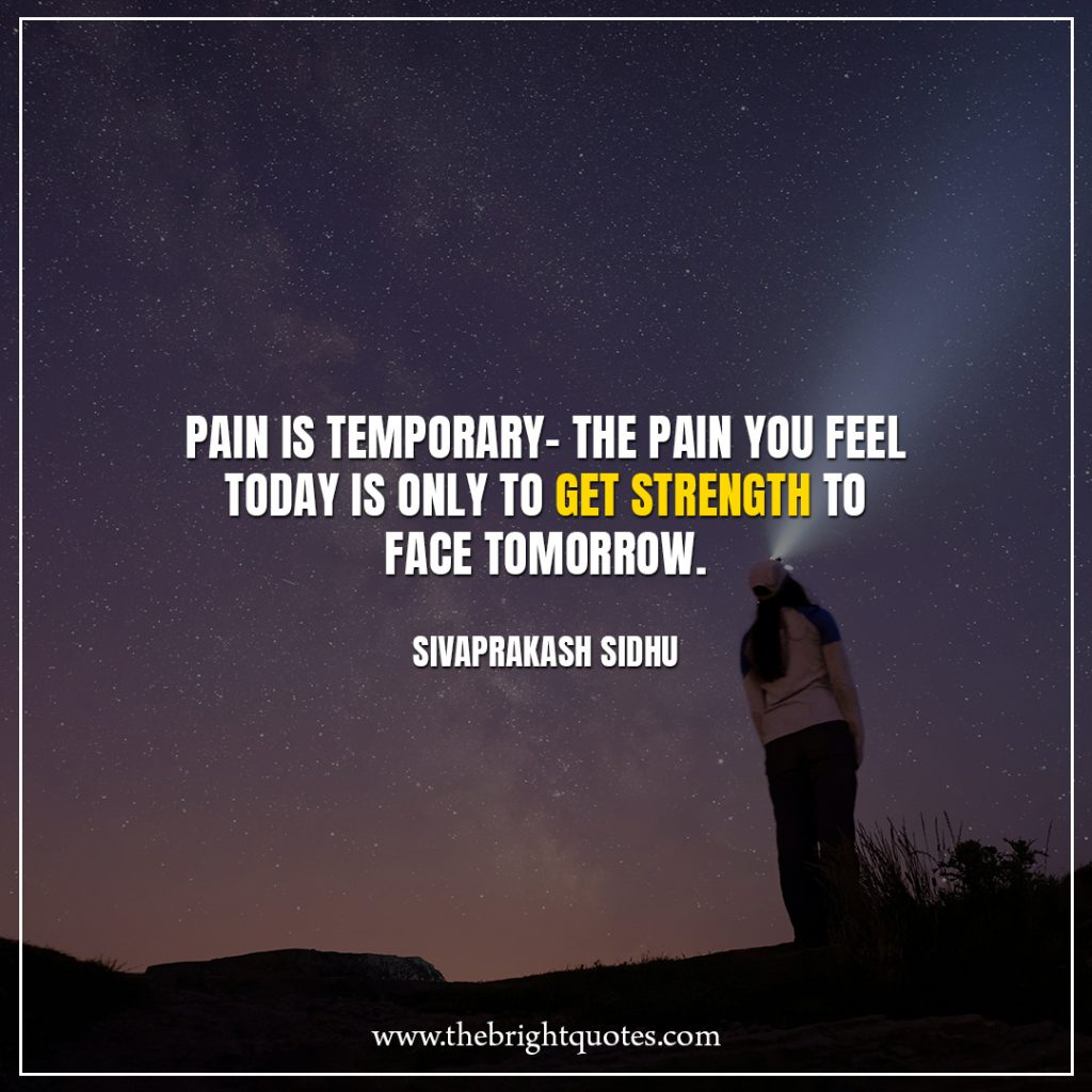 Stay Strong Quotes Pain is temporary- The pain you feel today is only to get strength to face tomorrow.