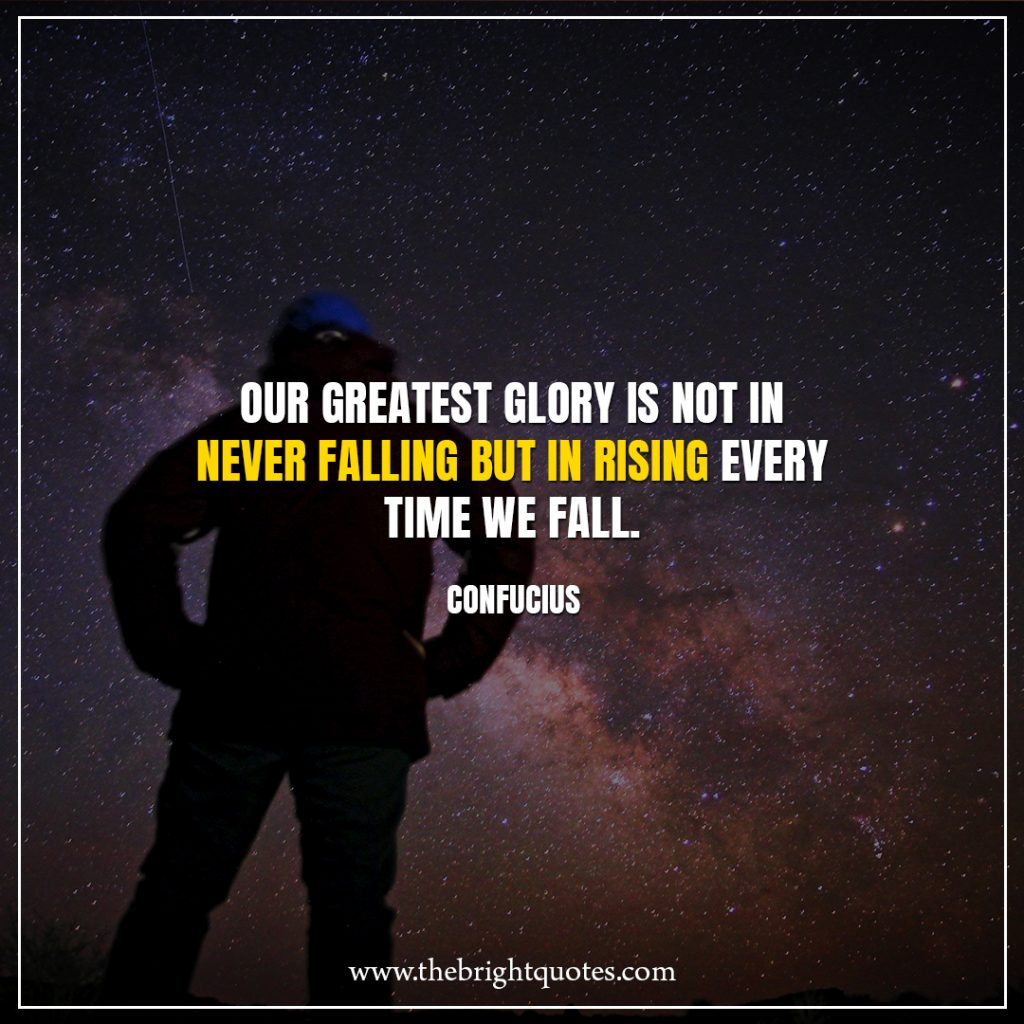 Stay Strong Quotes Our greatest glory is not in never falling but in rising every time we fall.