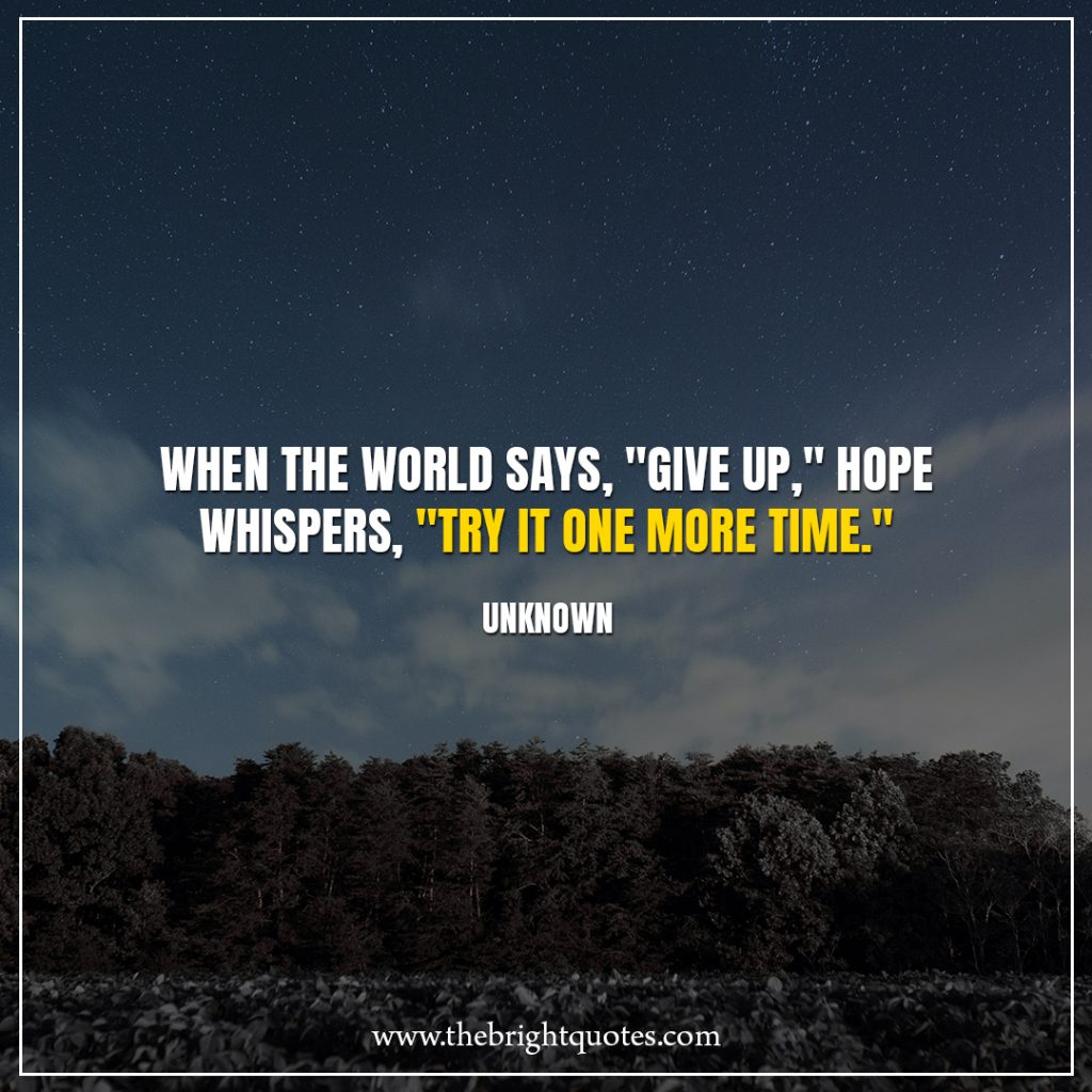 """Stay Strong Quotes When the world says, """"Give up,"""" Hope whispers, """"Try it one more time."""""""