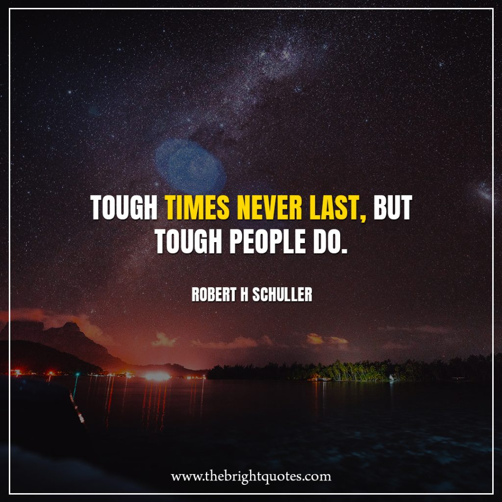 Stay Strong Quotes Tough times never last, but tough people do.