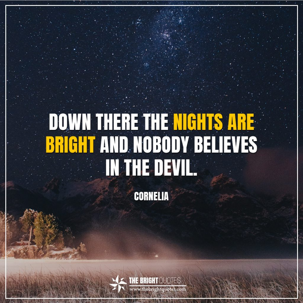 Cornelia quotes about brightness down there the nights are bright