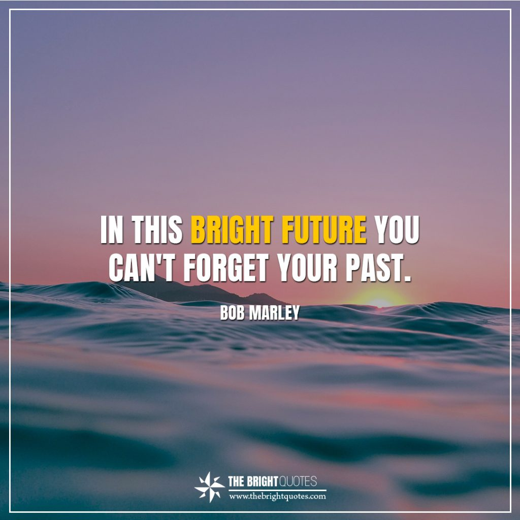 bright future quotes In this bright future you can't forget your past