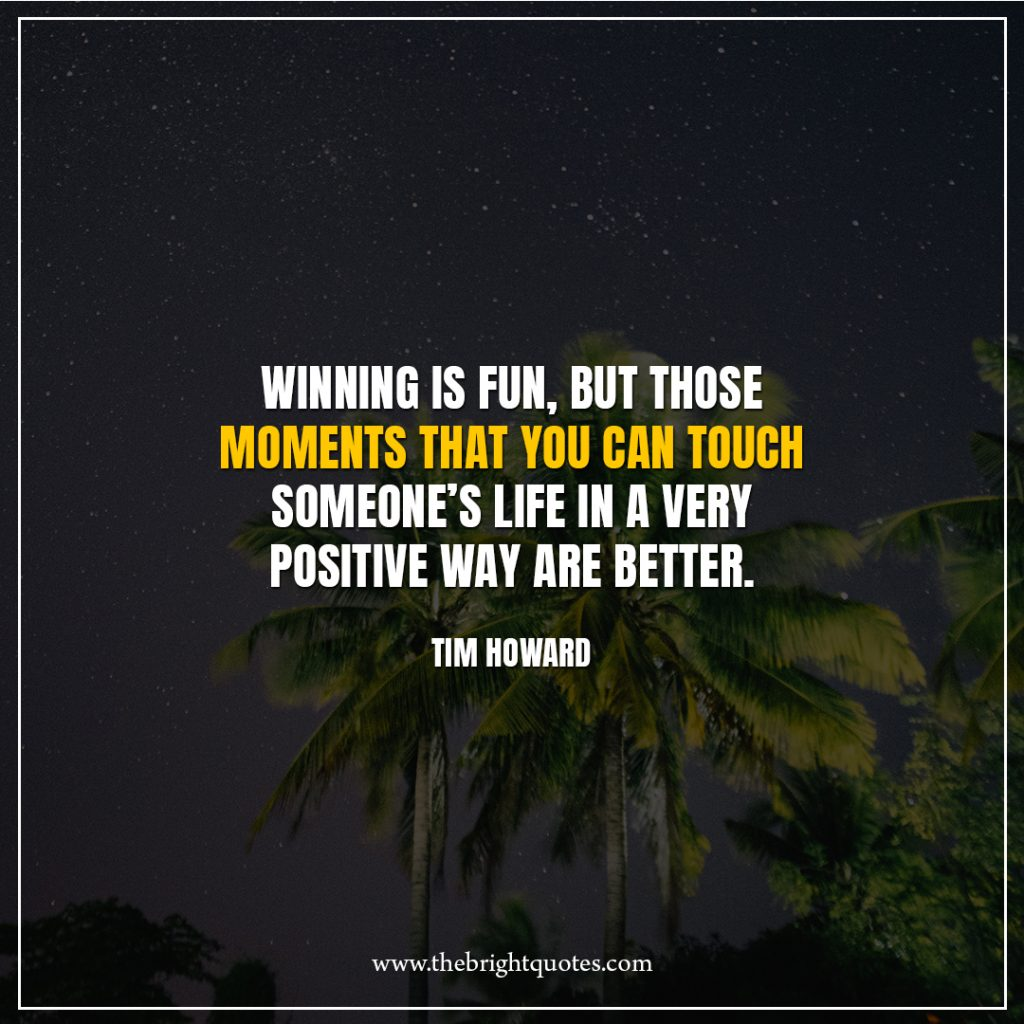 5 quote of the day Winning-is-fun,-but-those-moments-that-you-can-touch-someone's-life-in-a-very-positive-way
