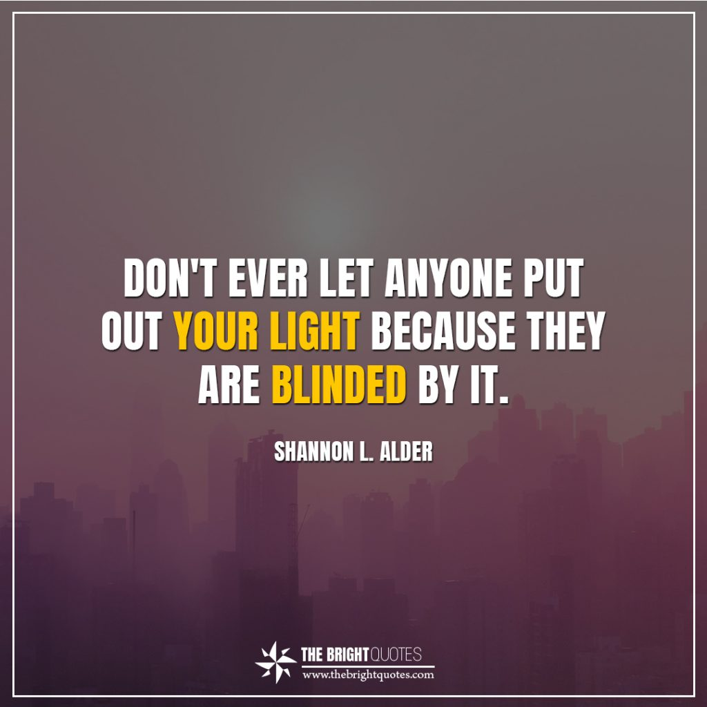 Shannon L. Alder bright quotes don't ever let anyone put out your light