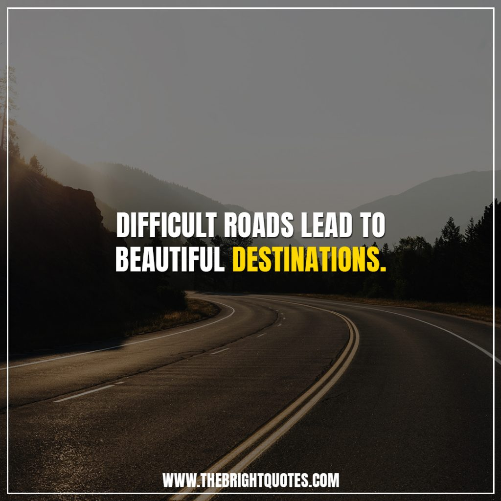 inspirational quotes about not giving up difficult road lead to beautiful destinations