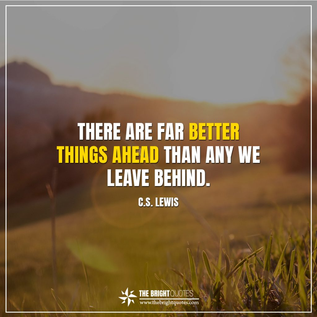 bright future quotes There are far better things ahead