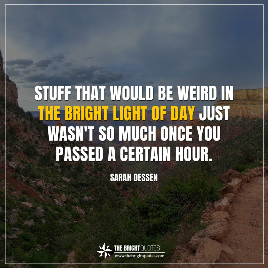 bright quotes Stuff that would be weird in the bright light of day