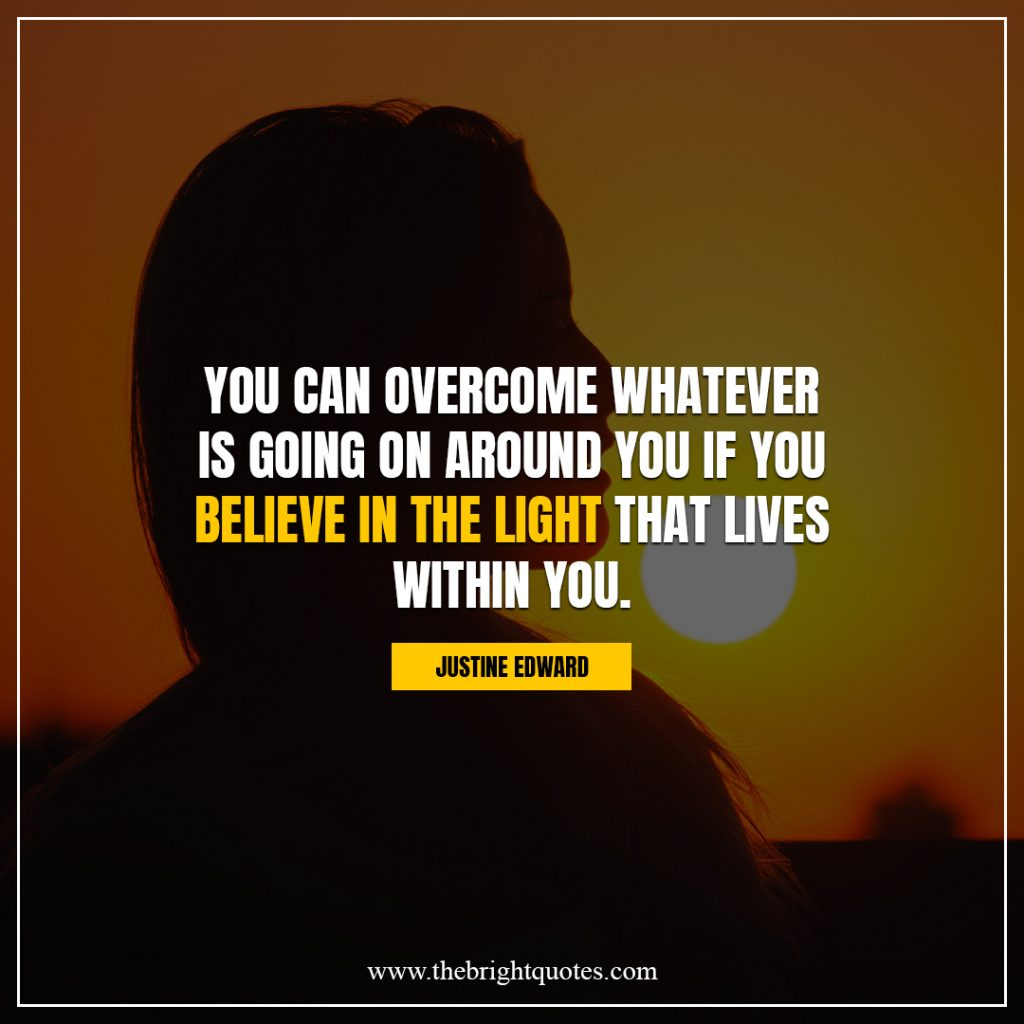 shine bright quotes You can overcome whatever is going on around you