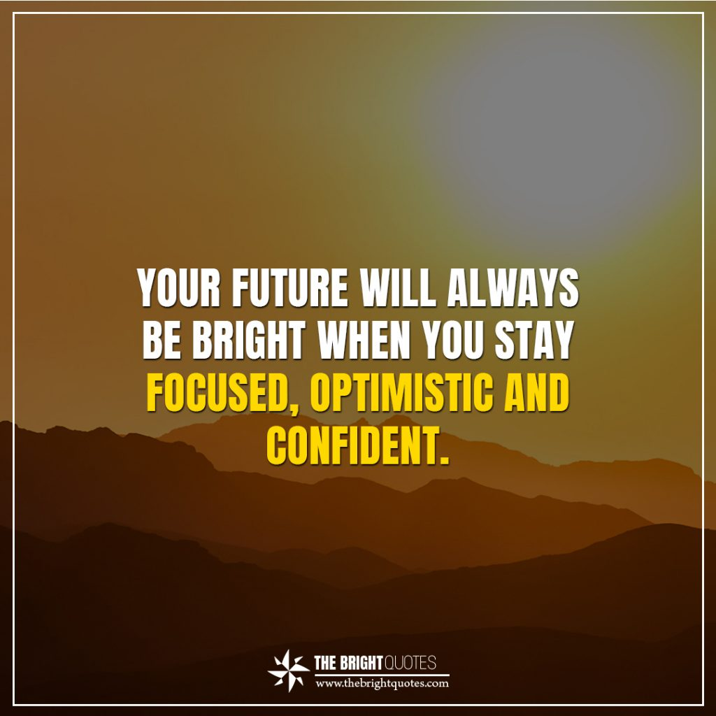 bright future quotes Your future will always be bright when you stay focused