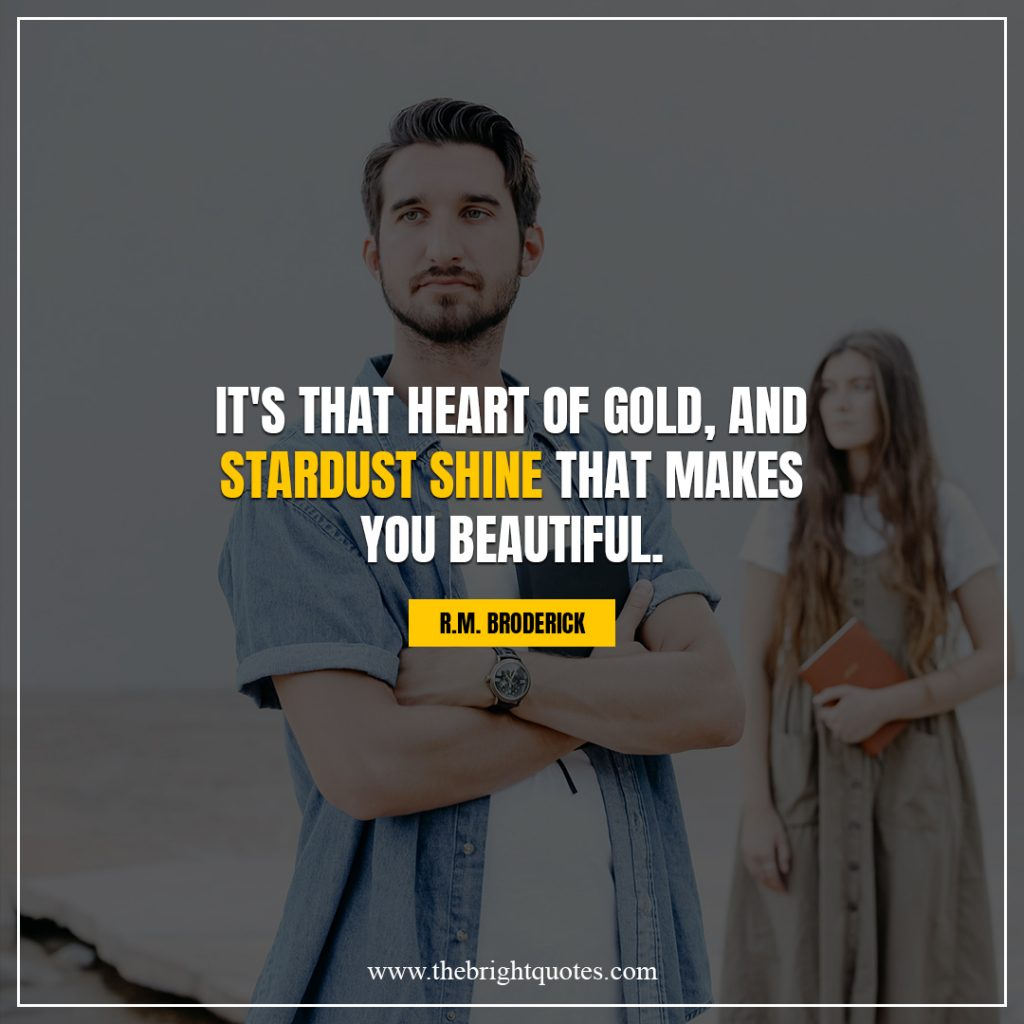 shine bright quotes It's that heart of gold, and stardust shine that makes you beautiful