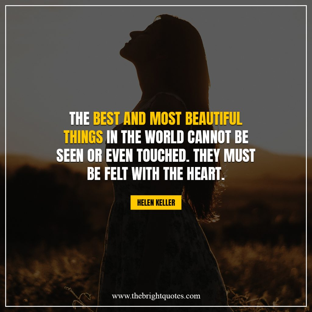brighten your day quotes the best and most beautiful things in the world cannot be seen