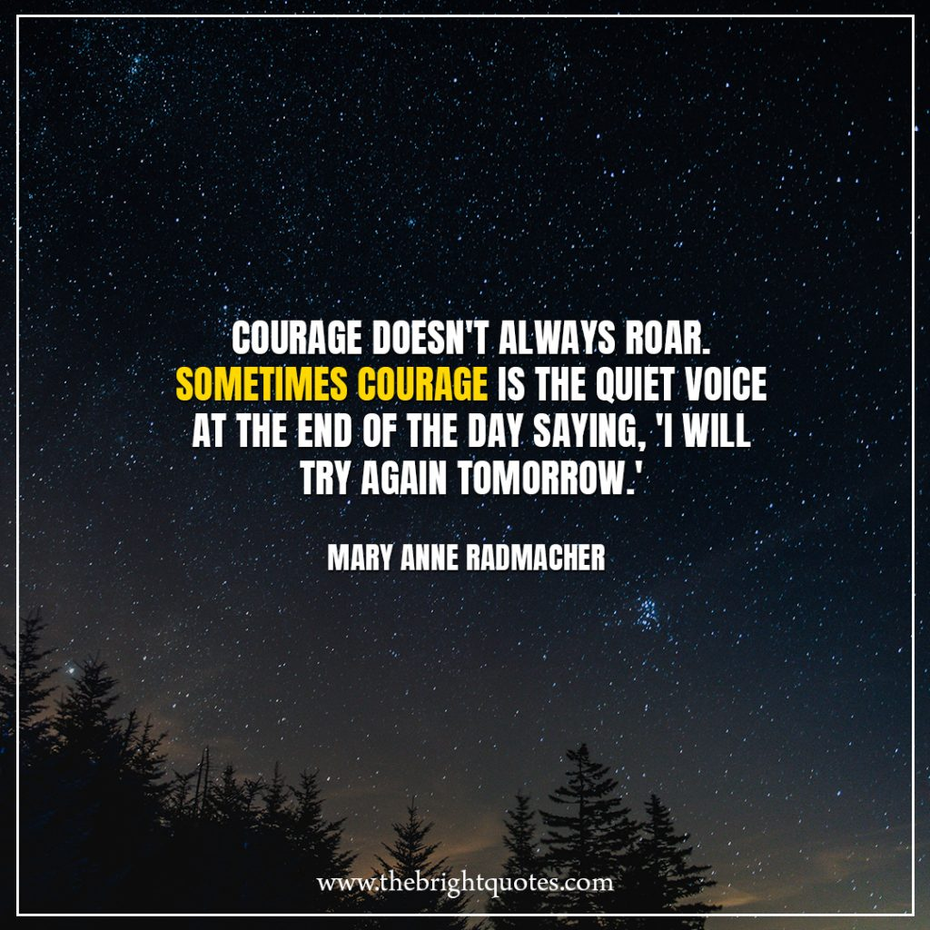 Stay Strong Quotes Courage doesn't always roar. Sometimes courage is the quiet voice at the end of the day saying, 'I will try again tomorrow.'