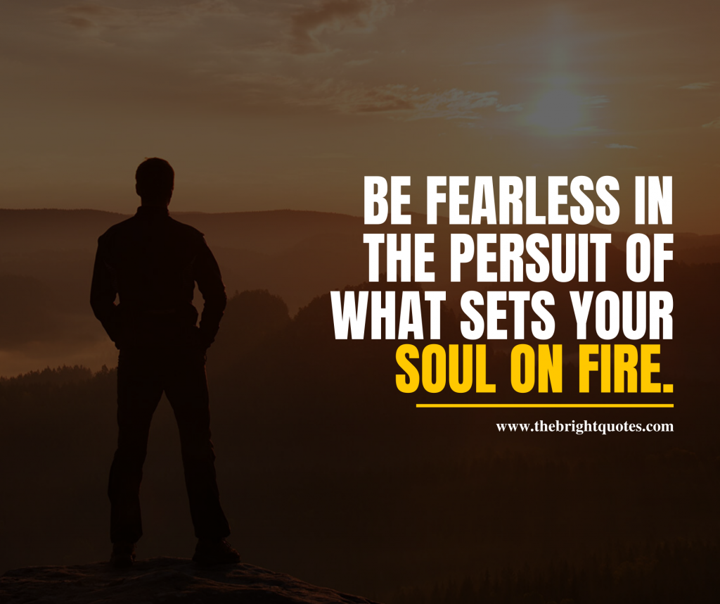 Be fearless in the persuit