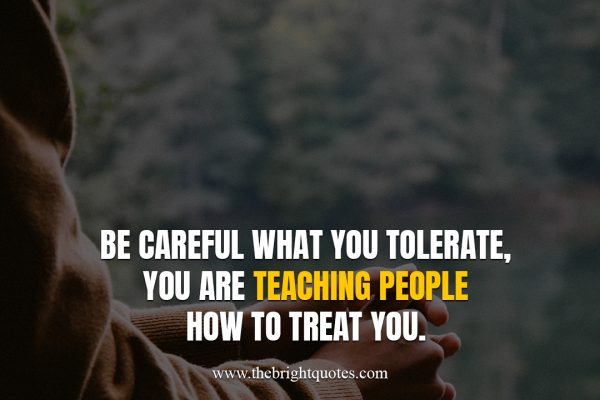 be careful what you tolerate quote