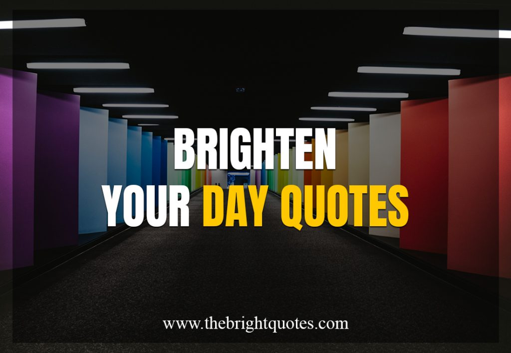 brighten your day quotes