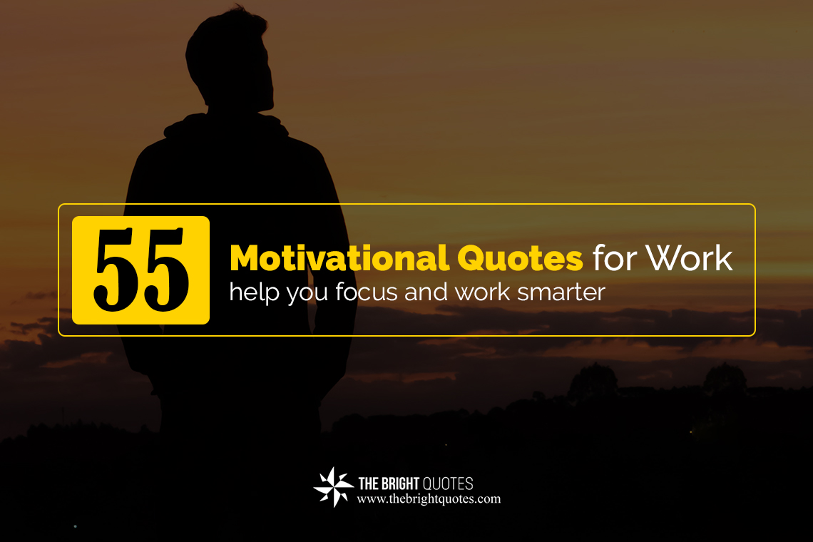motivational quotes for work help you focus and work smarter