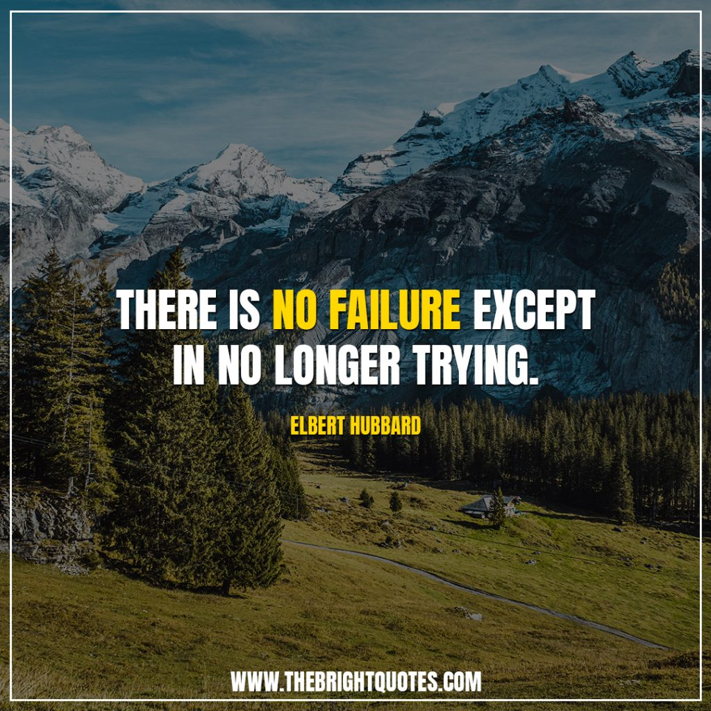 there is no failure except is no longer trying
